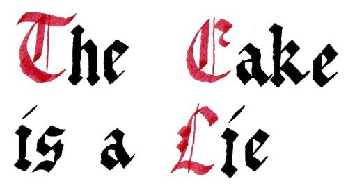 Gothic Blackletter calligraphy: The Cake is a Lie