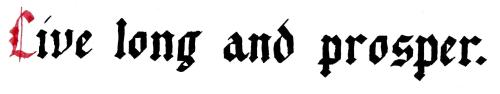 Gothic Blackletter calligraphy: Live long and prosper.