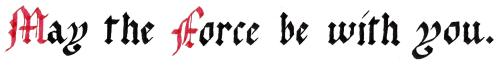Gothic Blackletter calligraphy: May the Force be with you.